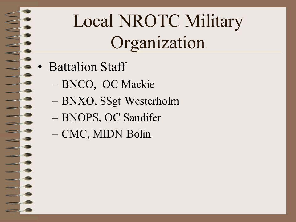 Local NROTC Military Organization Battalion Staff –BNCO, OC Mackie –BNXO, SSgt Westerholm –BNOPS, OC Sandifer –CMC, MIDN Bolin