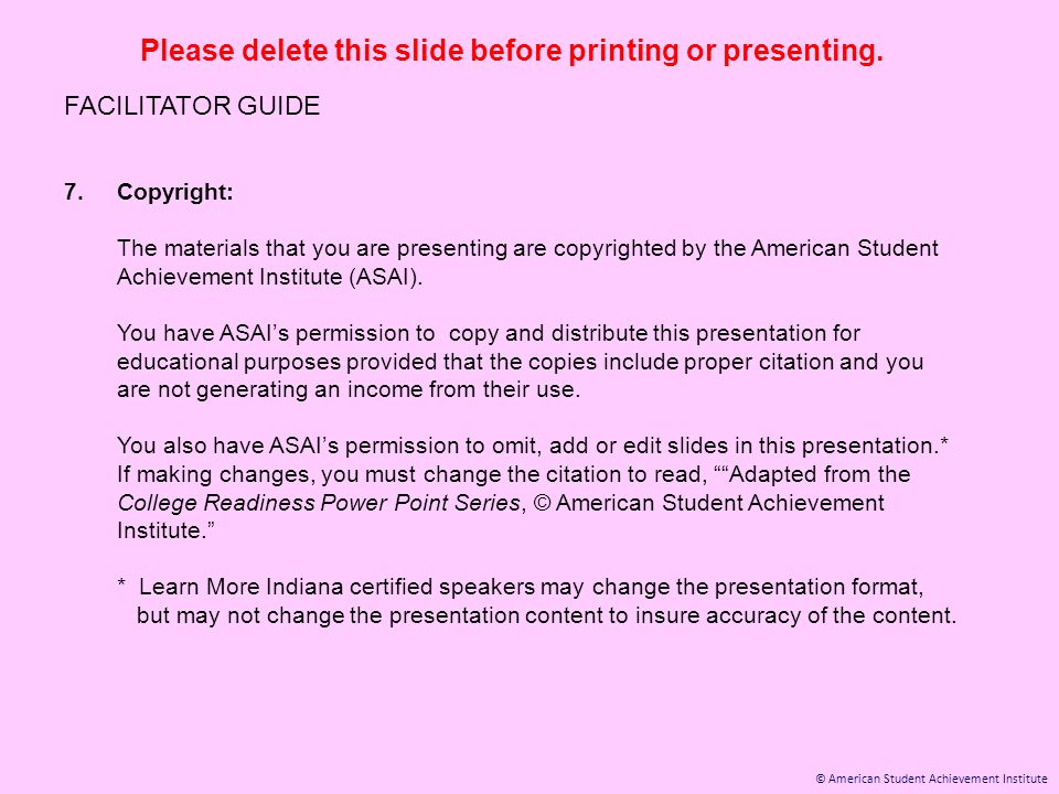 © American Student Achievement Institute Please delete this slide before printing or presenting. FACILITATOR GUIDE 7.Copyright: The materials that you