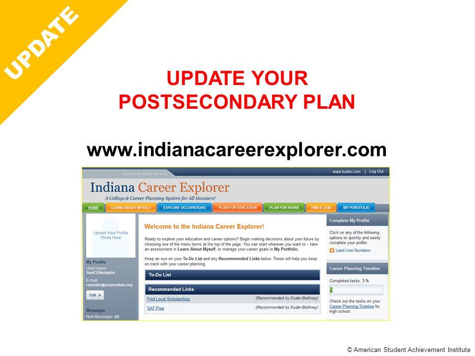 © American Student Achievement Institute Career Plan UPDATE UPDATE YOUR POSTSECONDARY PLAN www.indianacareerexplorer.com
