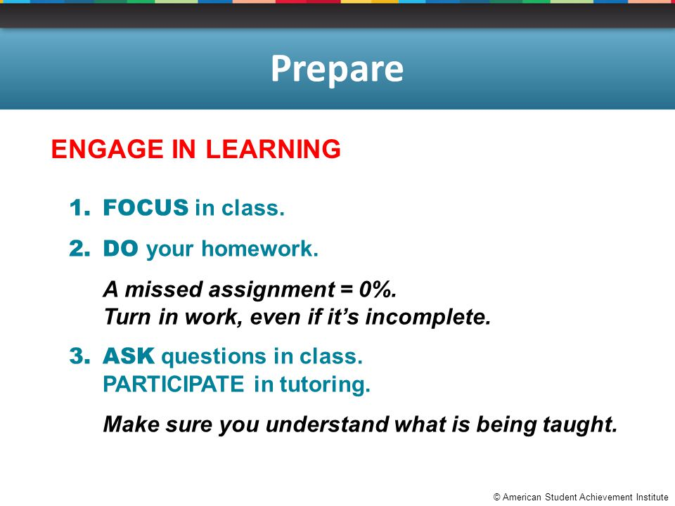 © American Student Achievement Institute Prepare 1.FOCUS in class.