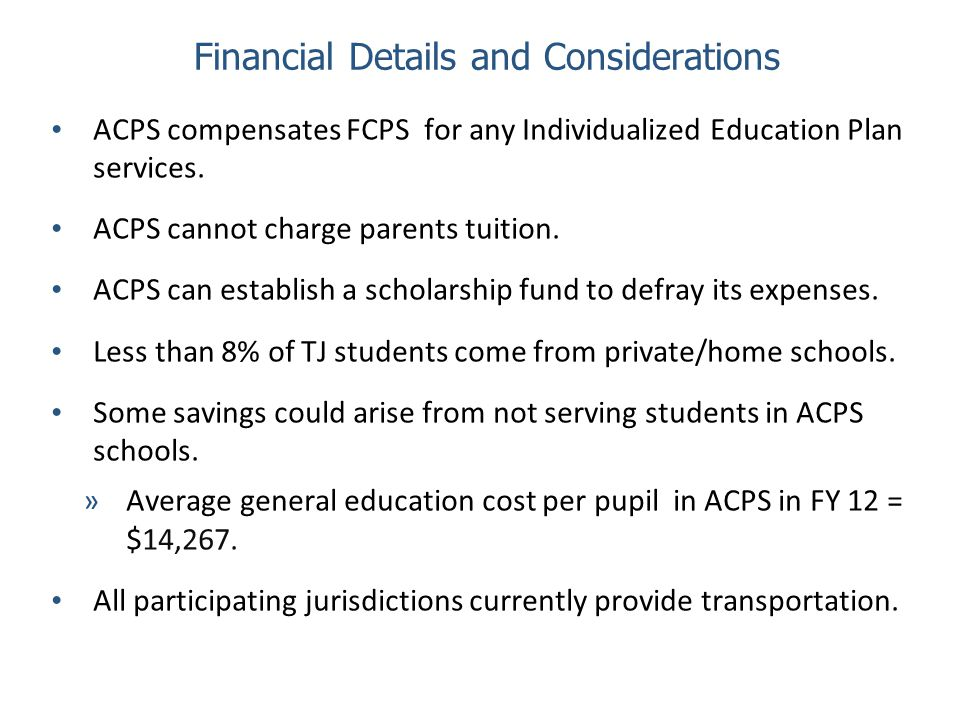 Financial Details and Considerations ACPS compensates FCPS for any Individualized Education Plan services.