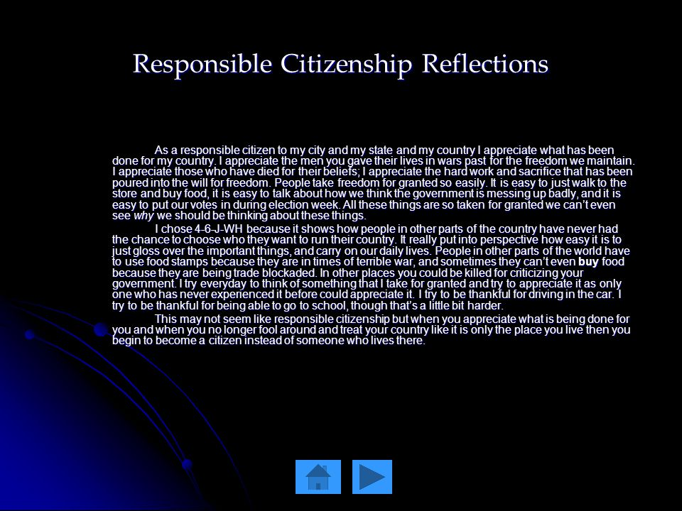 Responsible Citizenship Reflections As a responsible citizen to my city and my state and my country I appreciate what has been done for my country.