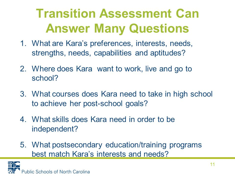 Transition Assessment Can Answer Many Questions 1.What are Kara's preferences, interests, needs, strengths, needs, capabilities and aptitudes.