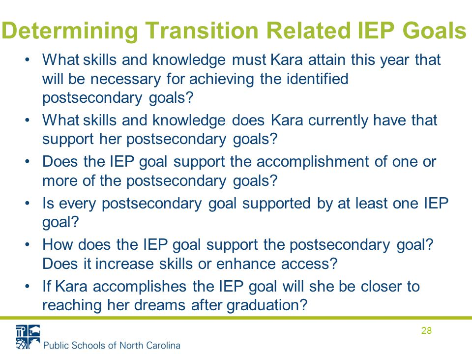 Determining Transition Related IEP Goals What skills and knowledge must Kara attain this year that will be necessary for achieving the identified postsecondary goals.