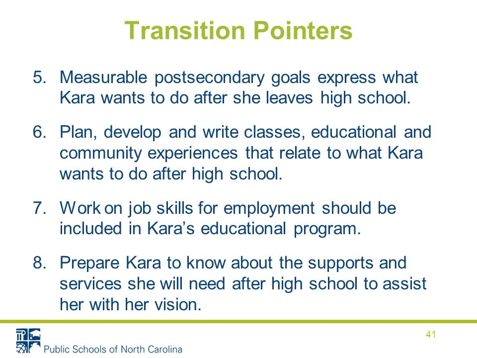 Transition Pointers 5.Measurable postsecondary goals express what Kara wants to do after she leaves high school.