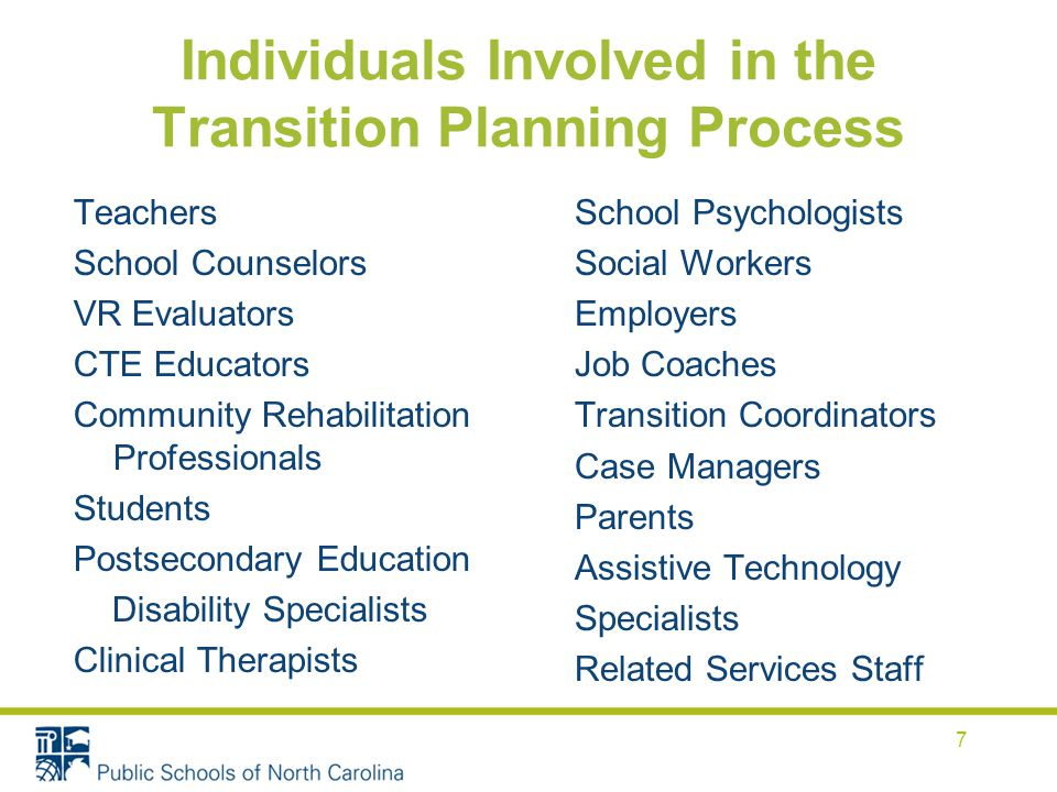 Individuals Involved in the Transition Planning Process Teachers School Counselors VR Evaluators CTE Educators Community Rehabilitation Professionals Students Postsecondary Education Disability Specialists Clinical Therapists School Psychologists Social Workers Employers Job Coaches Transition Coordinators Case Managers Parents Assistive Technology Specialists Related Services Staff 7