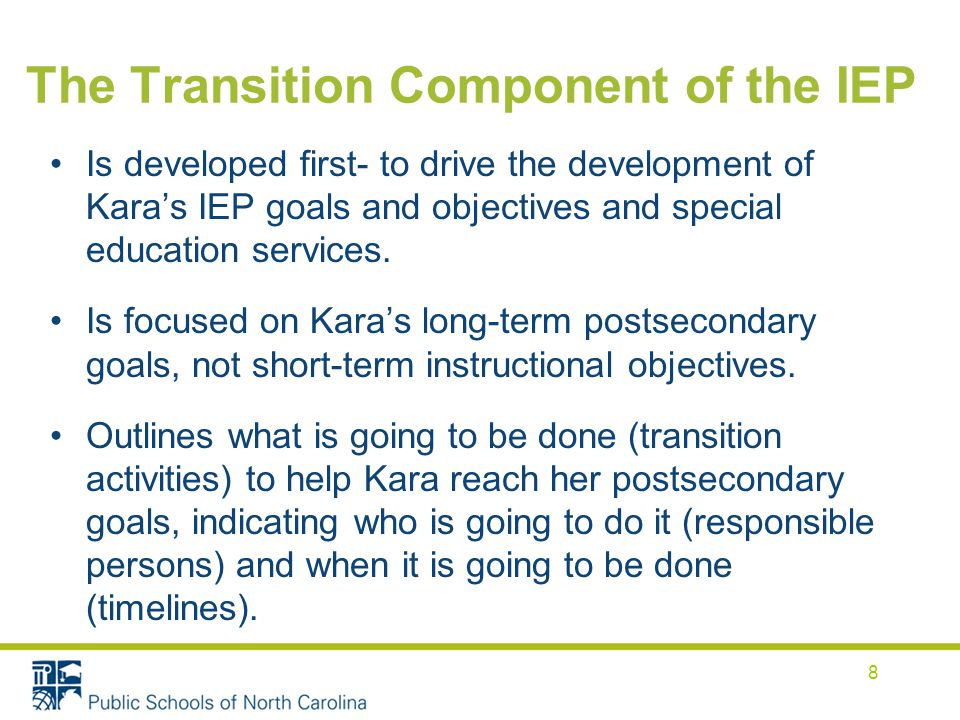 The Transition Component of the IEP Is developed first- to drive the development of Kara's IEP goals and objectives and special education services.