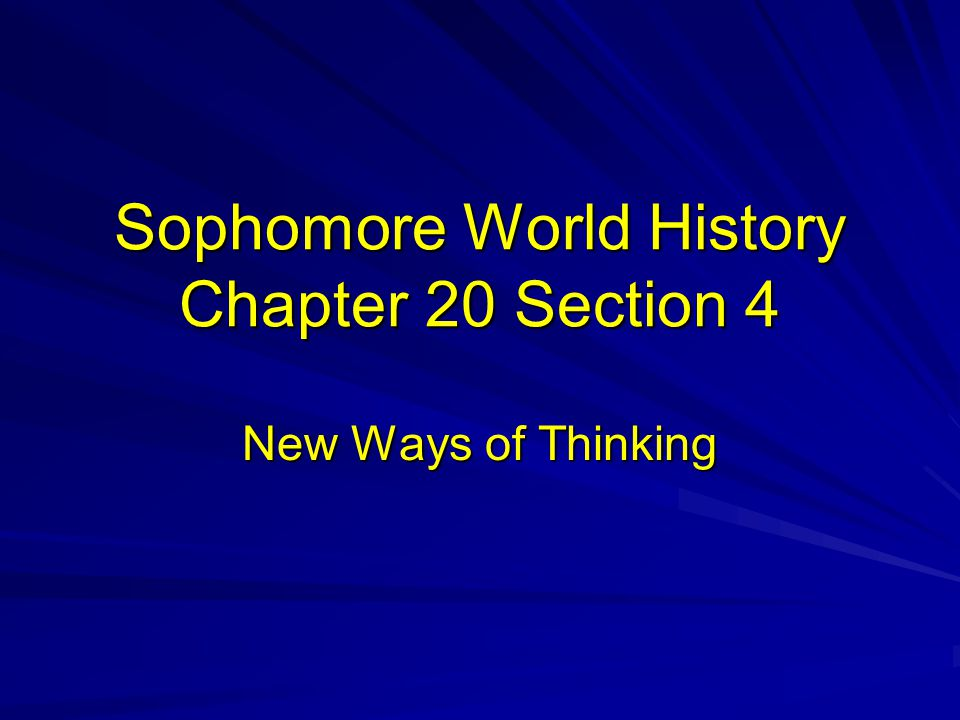 Sophomore World History Chapter 20 Section 4 New Ways of Thinking