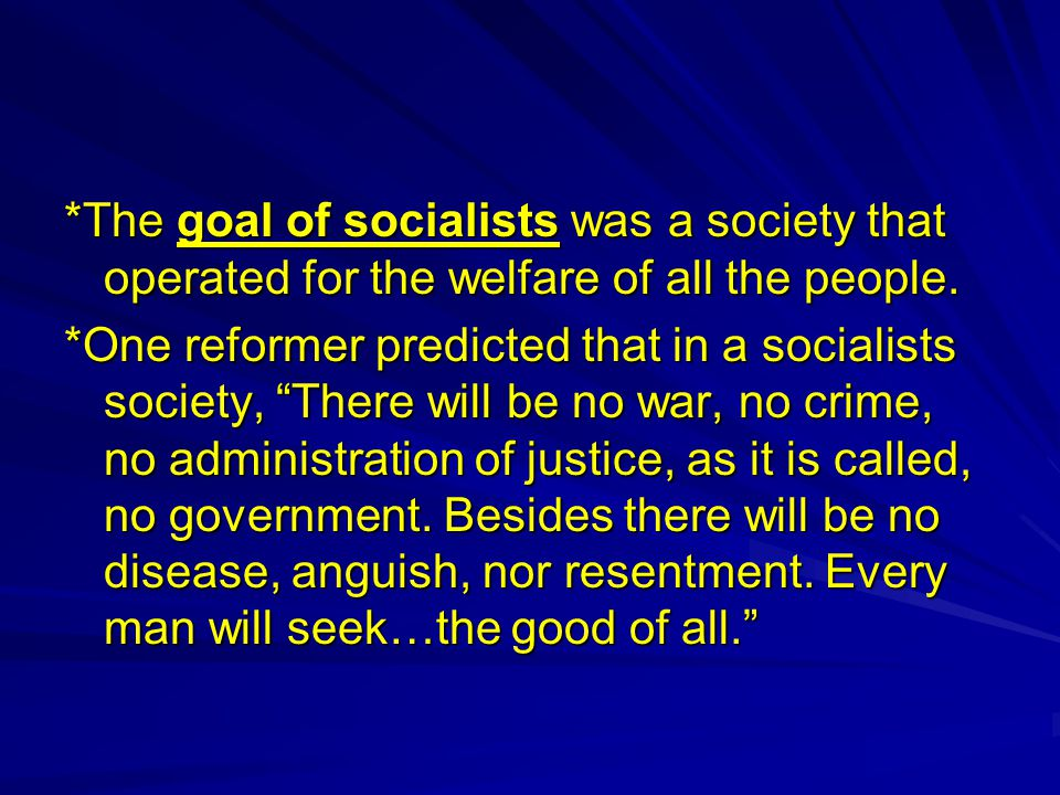 """*The goal of socialists was a society that operated for the welfare of all the people. *One reformer predicted that in a socialists society, """"There wi"""