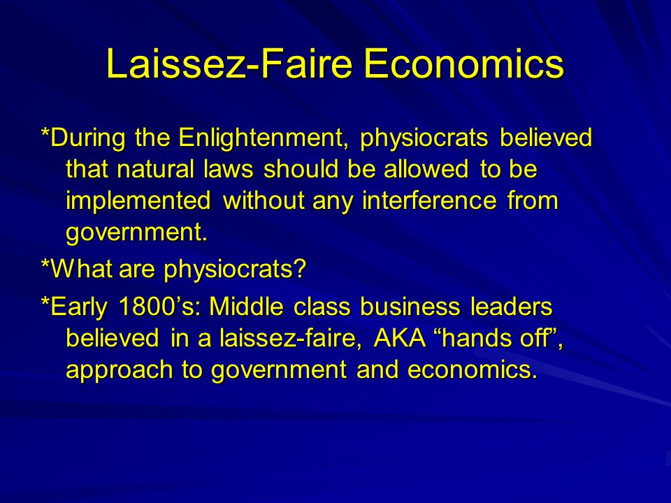 Laissez-Faire Economics *During the Enlightenment, physiocrats believed that natural laws should be allowed to be implemented without any interference