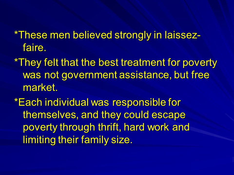 *These men believed strongly in laissez- faire. *They felt that the best treatment for poverty was not government assistance, but free market. *Each i