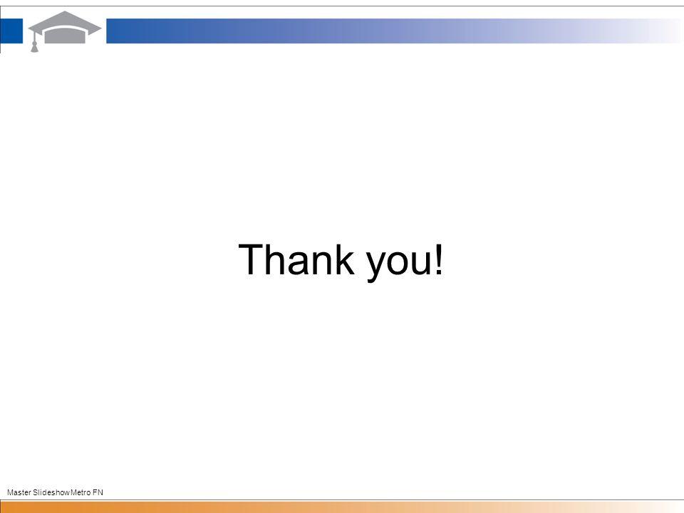 Thank you! Master Slideshow Metro FN