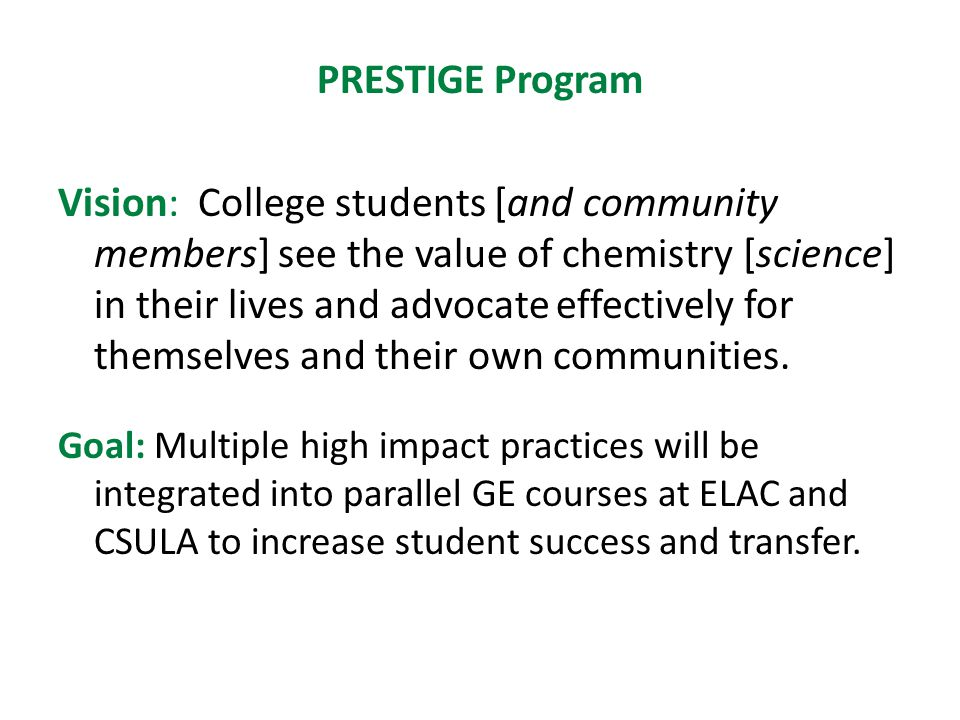 PRESTIGE Program Vision: College students [and community members] see the value of chemistry [science] in their lives and advocate effectively for themselves and their own communities.