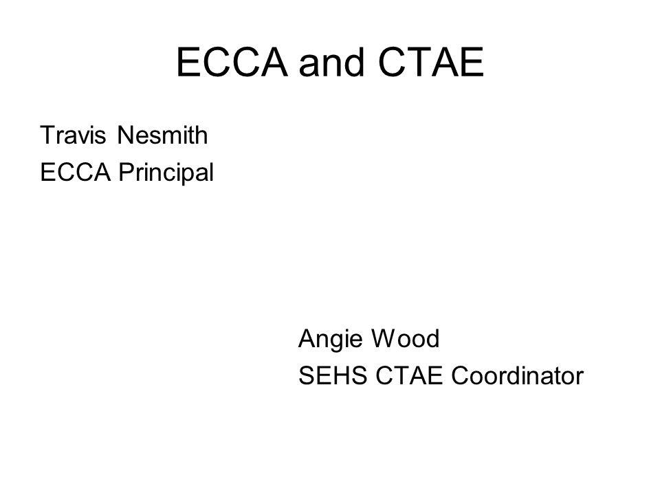 ECCA and CTAE Travis Nesmith ECCA Principal Angie Wood SEHS CTAE Coordinator