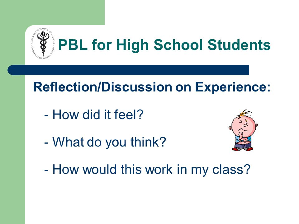 PBL for High School Students Reflection/Discussion on Experience: - How did it feel.