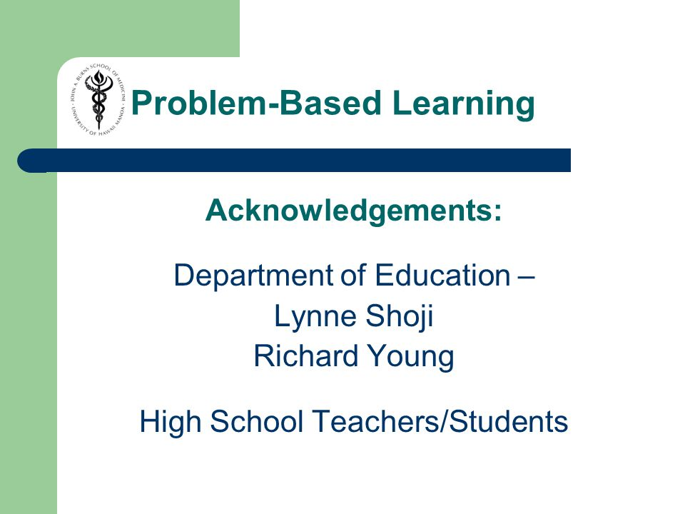 Acknowledgements: Department of Education – Lynne Shoji Richard Young High School Teachers/Students Problem-Based Learning