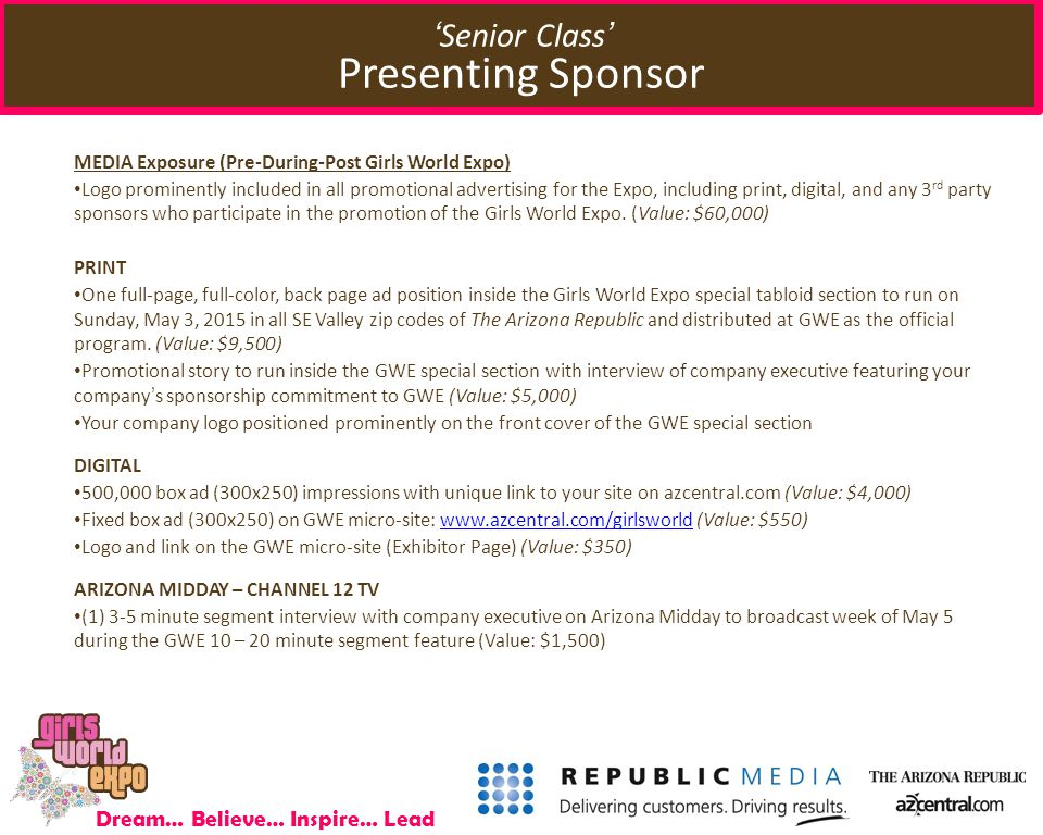 Dream… Believe… Inspire… Lead 'Senior Class' Presenting Sponsor MEDIA Exposure (Pre-During-Post Girls World Expo) Logo prominently included in all promotional advertising for the Expo, including print, digital, and any 3 rd party sponsors who participate in the promotion of the Girls World Expo.