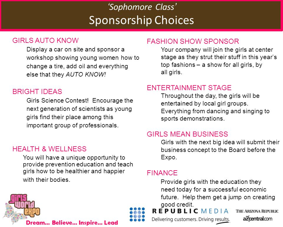 Dream… Believe… Inspire… Lead 'Sophomore Class' Sponsorship Choices GIRLS AUTO KNOW Display a car on site and sponsor a workshop showing young women how to change a tire, add oil and everything else that they AUTO KNOW.