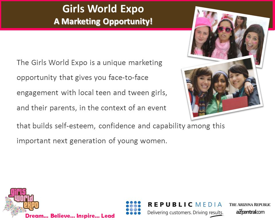 Dream… Believe… Inspire… Lead A Marketing Opportunity! Girls World Expo A Marketing Opportunity! The Girls World Expo is a unique marketing opportunit