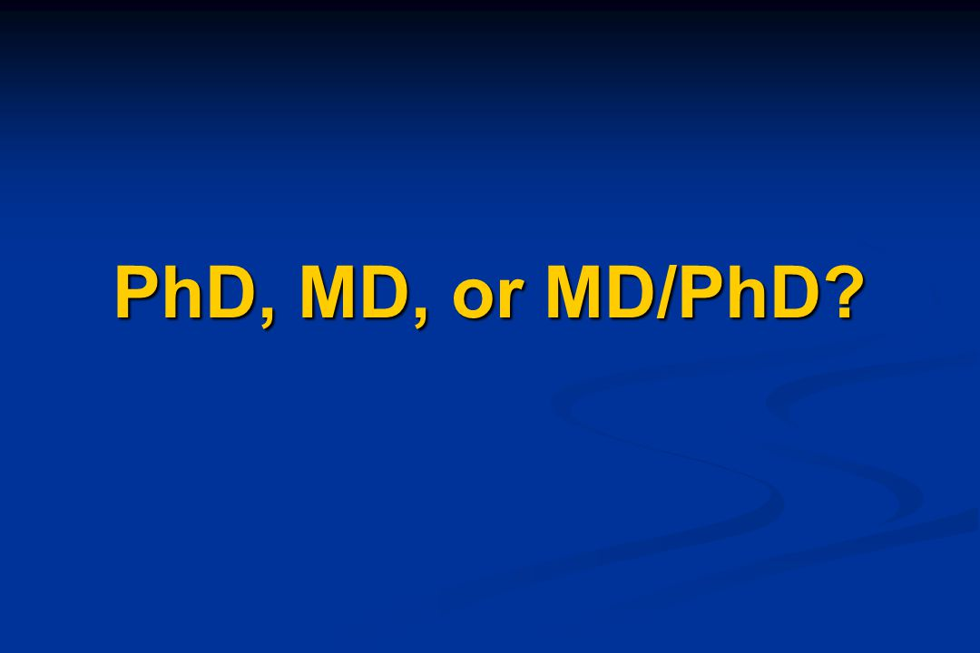 PhD, MD, or MD/PhD?