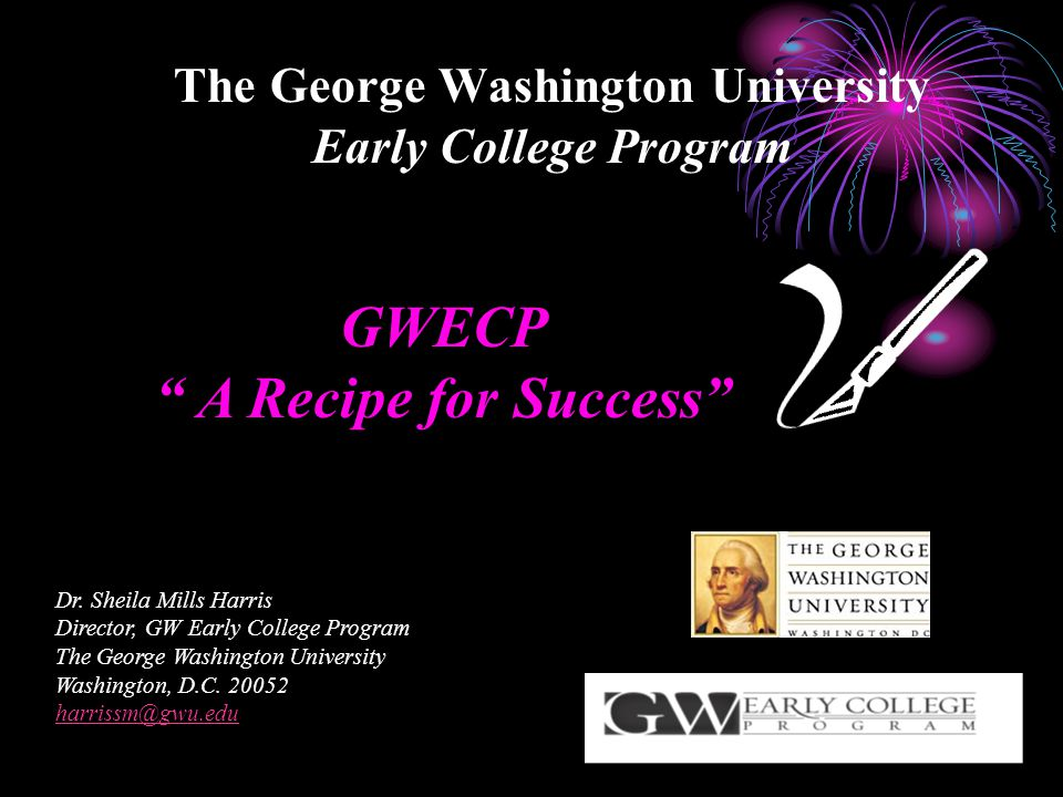 The George Washington University Early College Program GWECP A Recipe for Success Dr.