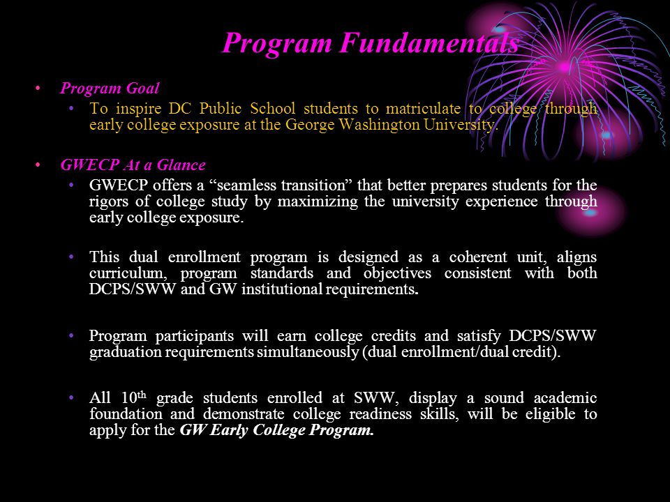 Program Fundamentals Program Goal To inspire DC Public School students to matriculate to college through early college exposure at the George Washington University.