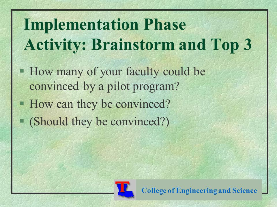 Implementation Phase Activity: Brainstorm and Top 3 §How many of your faculty could be convinced by a pilot program.