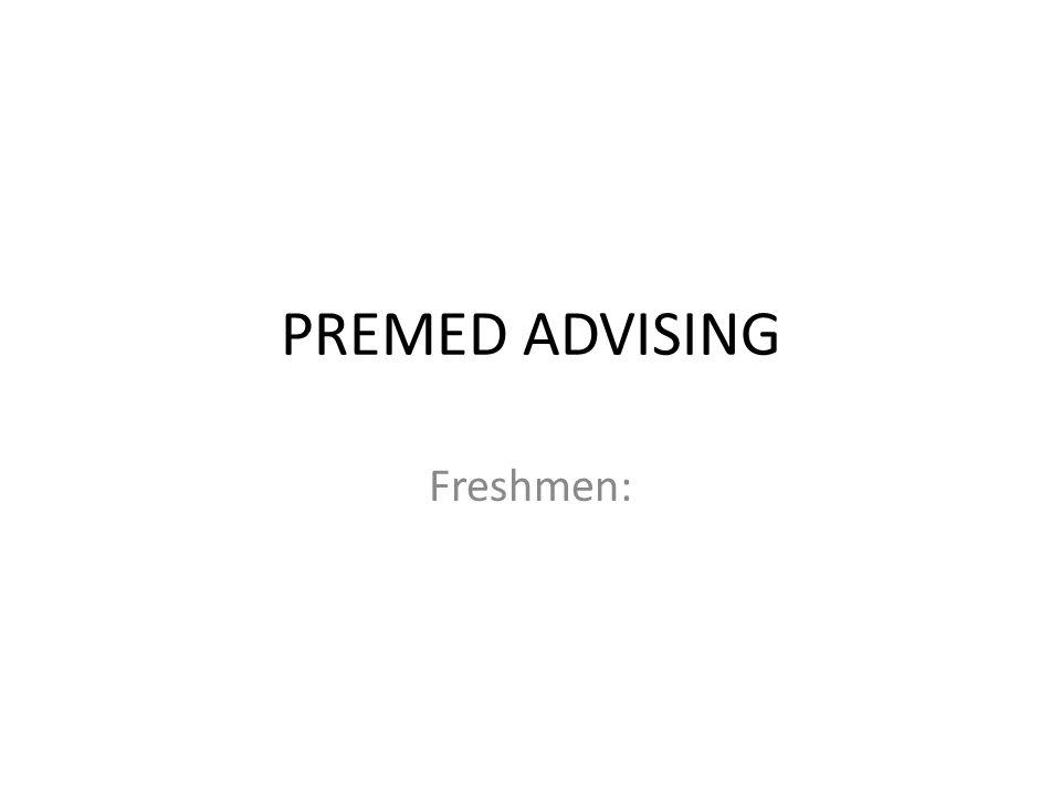 PREMED ADVISING Freshmen: