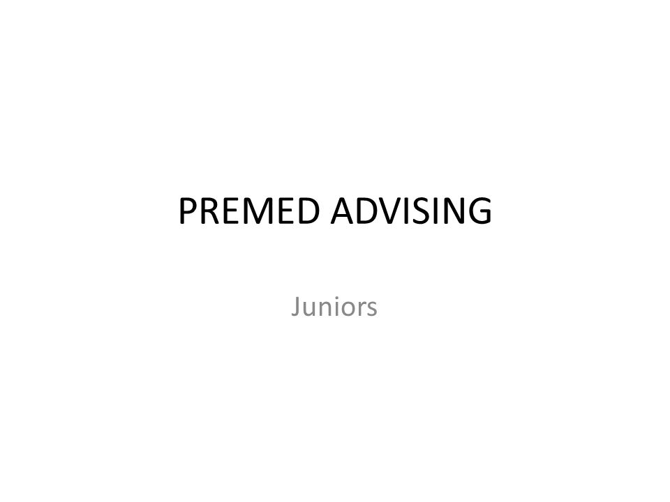 PREMED ADVISING Juniors