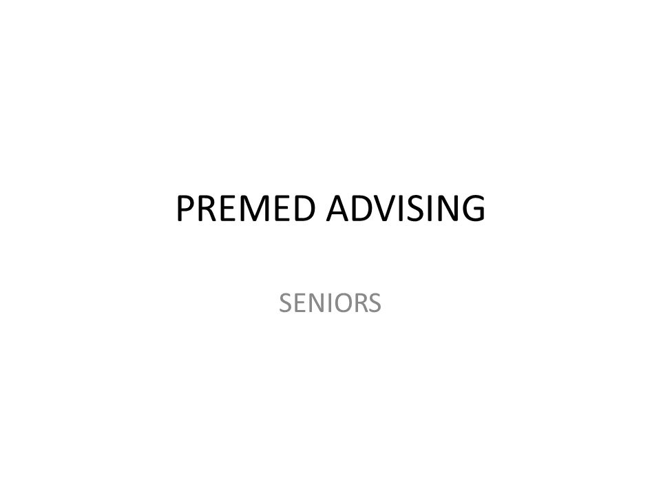 PREMED ADVISING SENIORS
