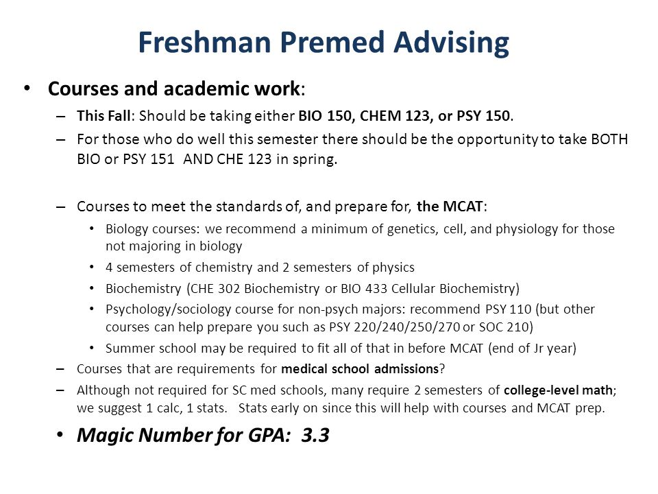 Freshman Premed Advising Courses and academic work: – This Fall: Should be taking either BIO 150, CHEM 123, or PSY 150.