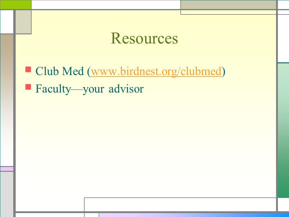 Resources Club Med (www.birdnest.org/clubmed)www.birdnest.org/clubmed Faculty—your advisor