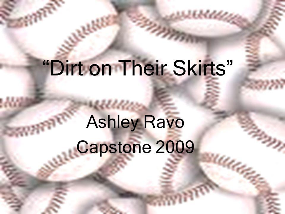 Dirt on Their Skirts Ashley Ravo Capstone 2009