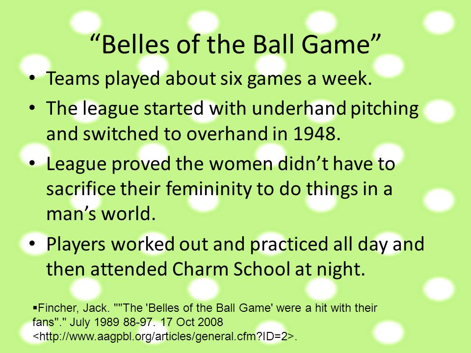 """Belles of the Ball Game"" Teams played about six games a week. The league started with underhand pitching and switched to overhand in 1948. League pro"