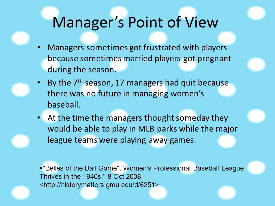 Manager's Point of View Managers sometimes got frustrated with players because sometimes married players got pregnant during the season. By the 7 th s