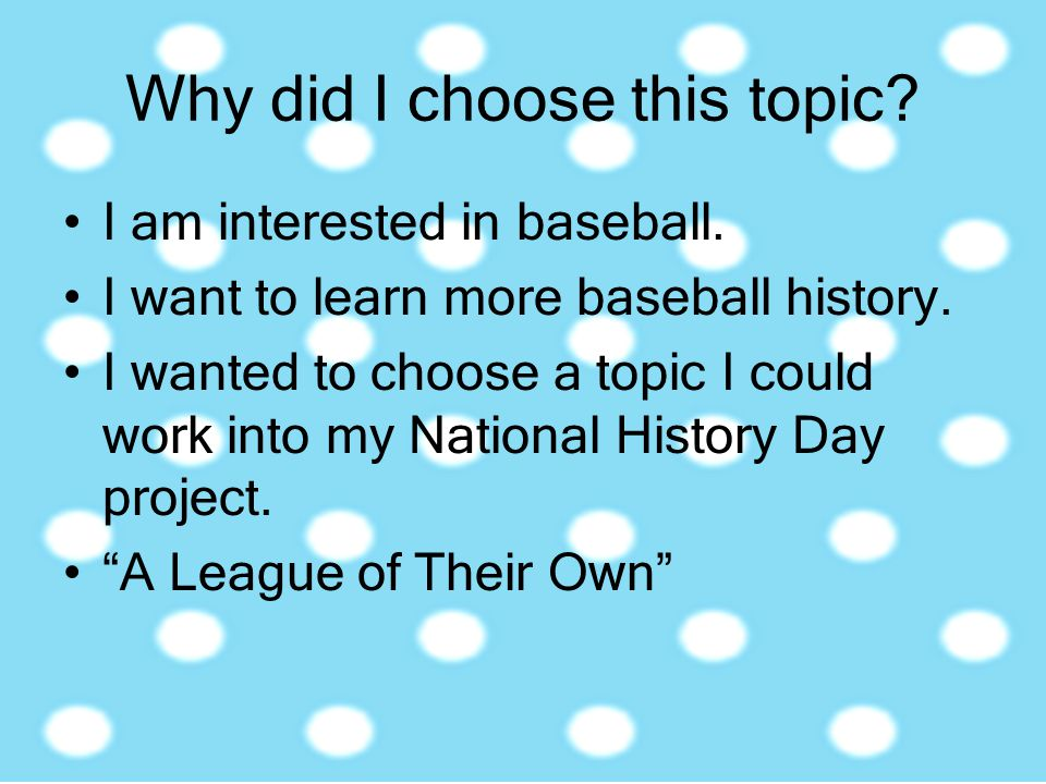 Why did I choose this topic? I am interested in baseball. I want to learn more baseball history. I wanted to choose a topic I could work into my Natio
