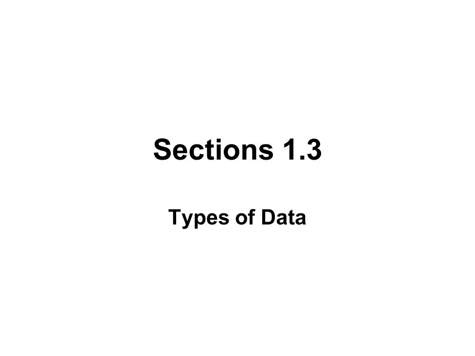 Sections 1.3 Types of Data
