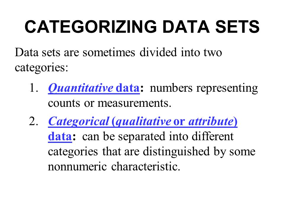 CATEGORIZING DATA SETS 1.Quantitative data: numbers representing counts or measurements. 2.Categorical (qualitative or attribute) data: can be separat