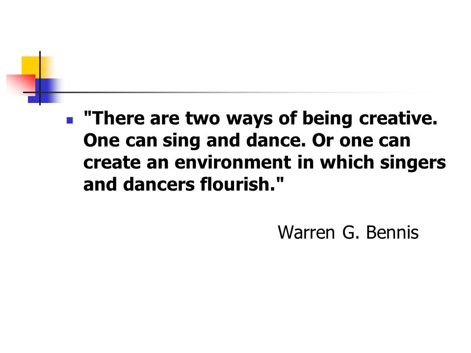 There are two ways of being creative.One can sing and dance.