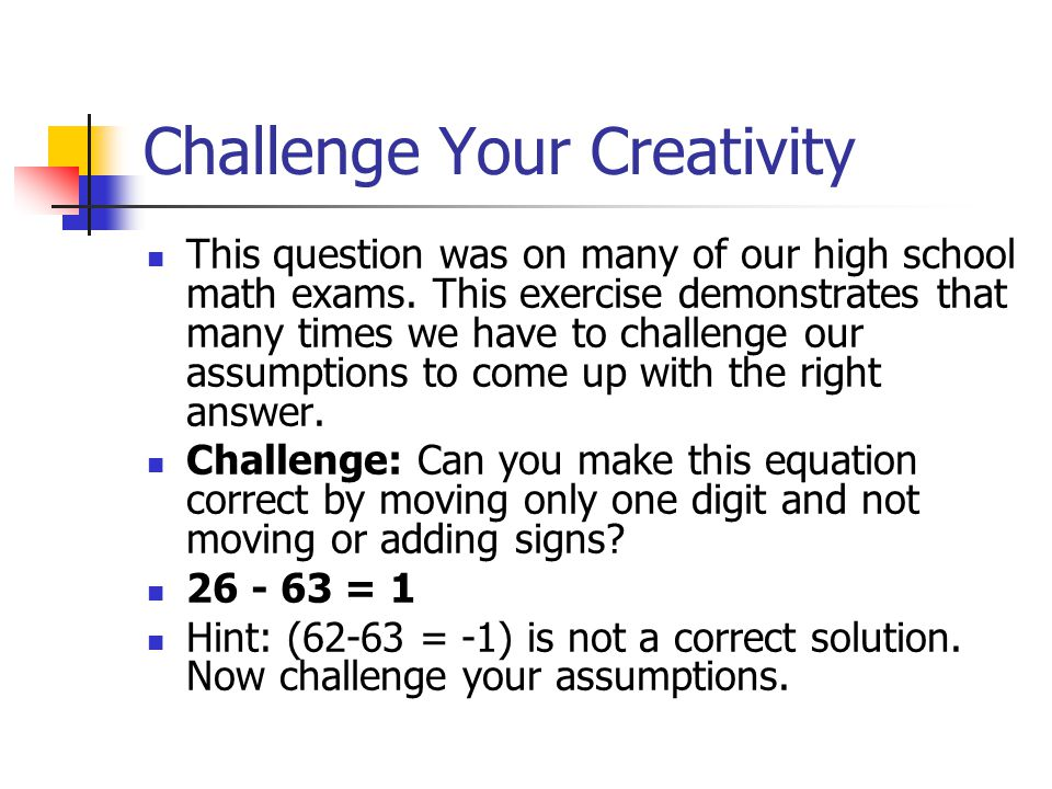 Challenge Your Creativity This question was on many of our high school math exams.