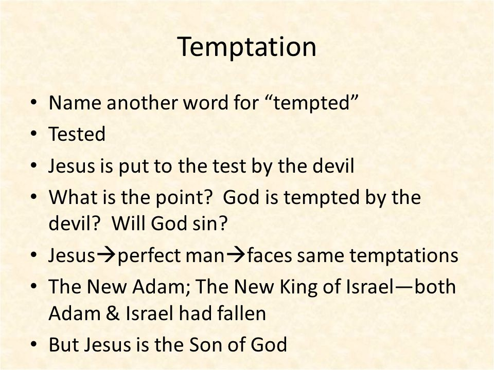 Temptation Name another word for tempted Tested Jesus is put to the test by the devil What is the point.