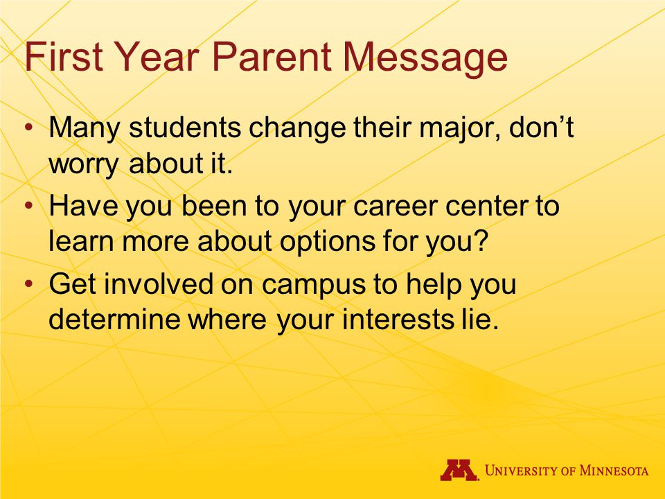 First Year Parent Message Many students change their major, don't worry about it.