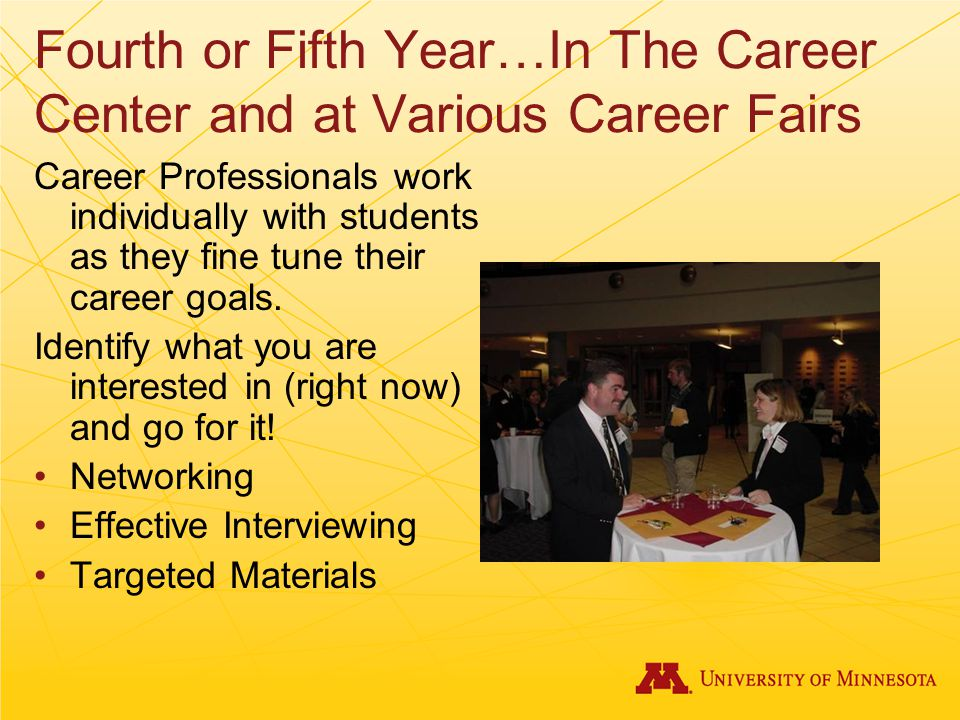 Fourth or Fifth Year…In The Career Center and at Various Career Fairs Career Professionals work individually with students as they fine tune their career goals.