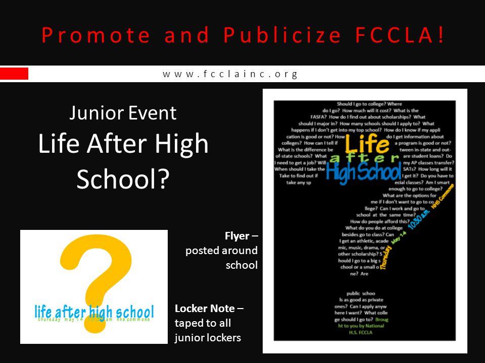 www.fcclainc.org Promote and Publicize FCCLA.Junior Event Life After High School.