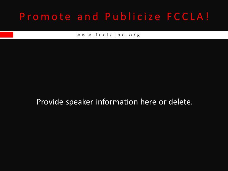www.fcclainc.org Promote and Publicize FCCLA! Provide speaker information here or delete.