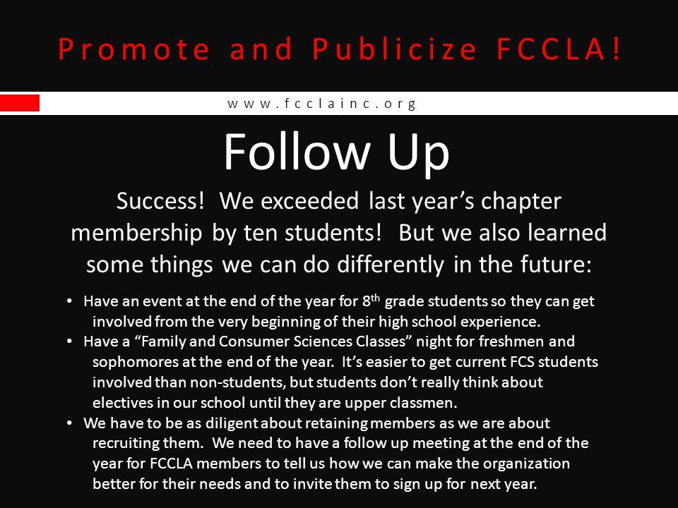 www.fcclainc.org Promote and Publicize FCCLA.Follow Up Success.