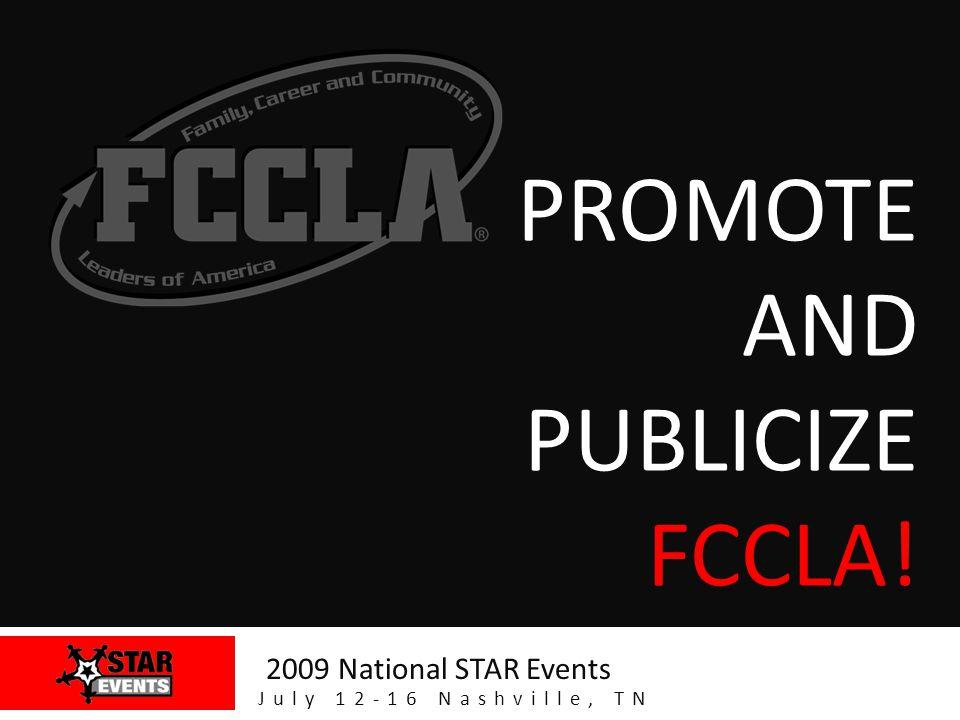 PROMOTE AND PUBLICIZE FCCLA! 2009 National STAR Events July 12-16 Nashville, TN