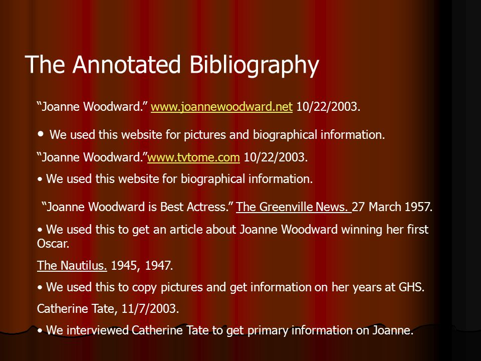 The Annotated Bibliography Joanne Woodward. www.joannewoodward.net 10/22/2003.www.joannewoodward.net We used this website for pictures and biographical information.