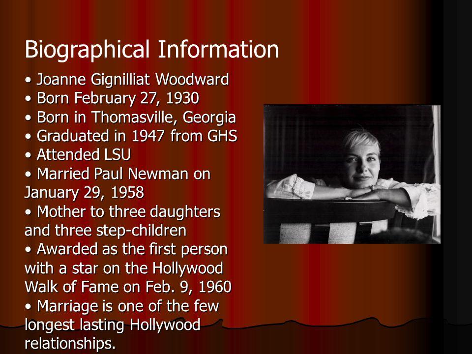 Joanne Gignilliat Woodward Joanne Gignilliat Woodward Born February 27, 1930 Born February 27, 1930 Born in Thomasville, Georgia Born in Thomasville,