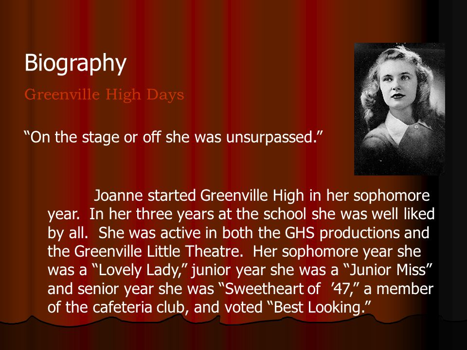 Biography Greenville High Days Joanne started Greenville High in her sophomore year. In her three years at the school she was well liked by all. She w